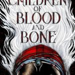 Children of Blood and Bone.
